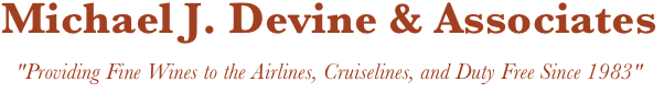 "Michael J. Devine & Associates ""Providing Fine Wines to the Airlines, Cruiselines, and Duty Free Since 1983"""